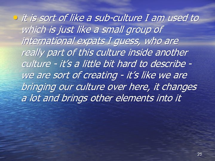 • it is sort of like a sub-culture I am used to which