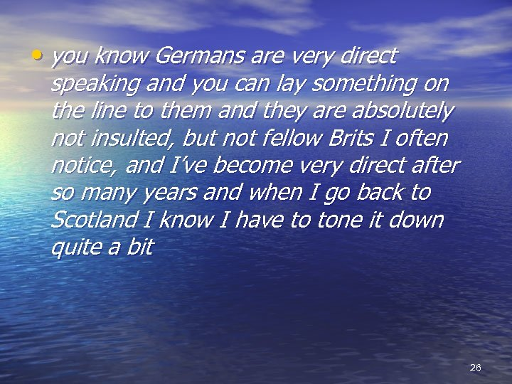 • you know Germans are very direct speaking and you can lay something
