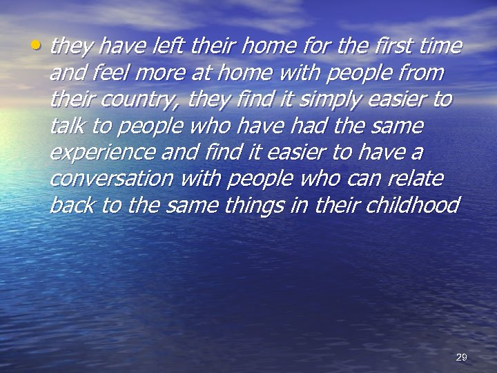 • they have left their home for the first time and feel more