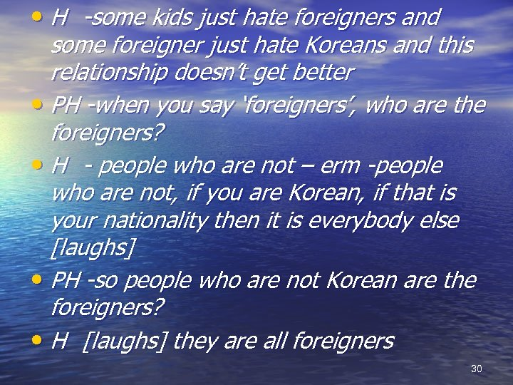 • H -some kids just hate foreigners and some foreigner just hate Koreans