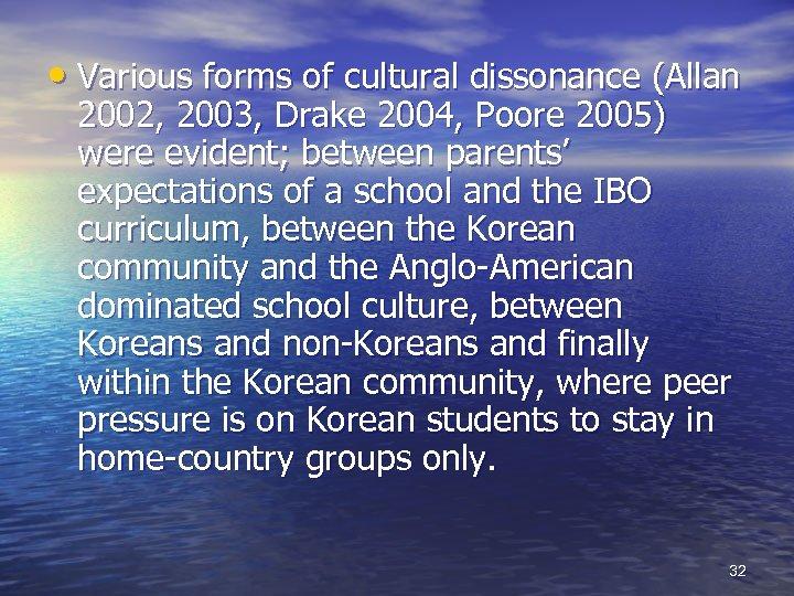 • Various forms of cultural dissonance (Allan 2002, 2003, Drake 2004, Poore 2005)