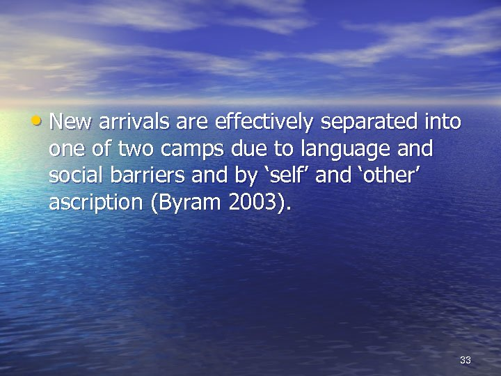 • New arrivals are effectively separated into one of two camps due to