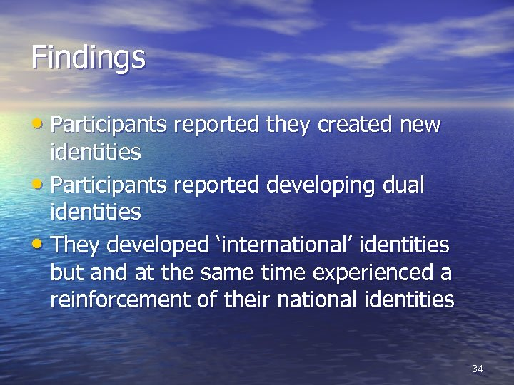 Findings • Participants reported they created new identities • Participants reported developing dual identities