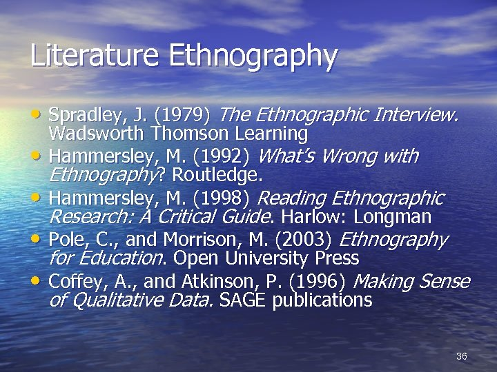 Literature Ethnography • Spradley, J. (1979) The Ethnographic Interview. • • Wadsworth Thomson Learning