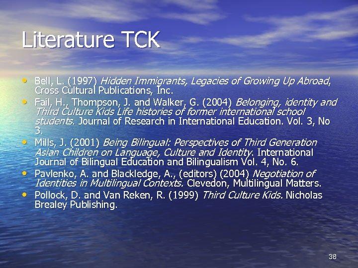 Literature TCK • Bell, L. (1997) Hidden Immigrants, Legacies of Growing Up Abroad, •