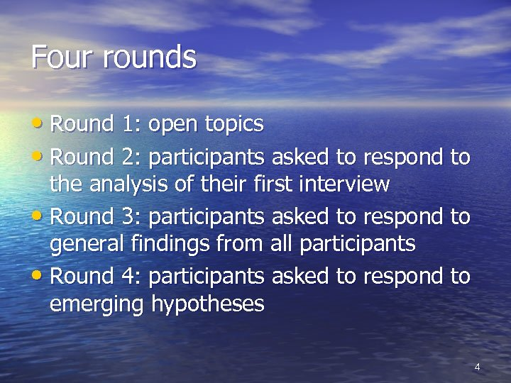 Four rounds • Round 1: open topics • Round 2: participants asked to respond
