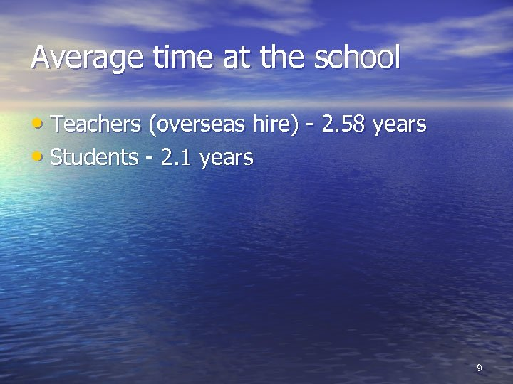 Average time at the school • Teachers (overseas hire) - 2. 58 years •