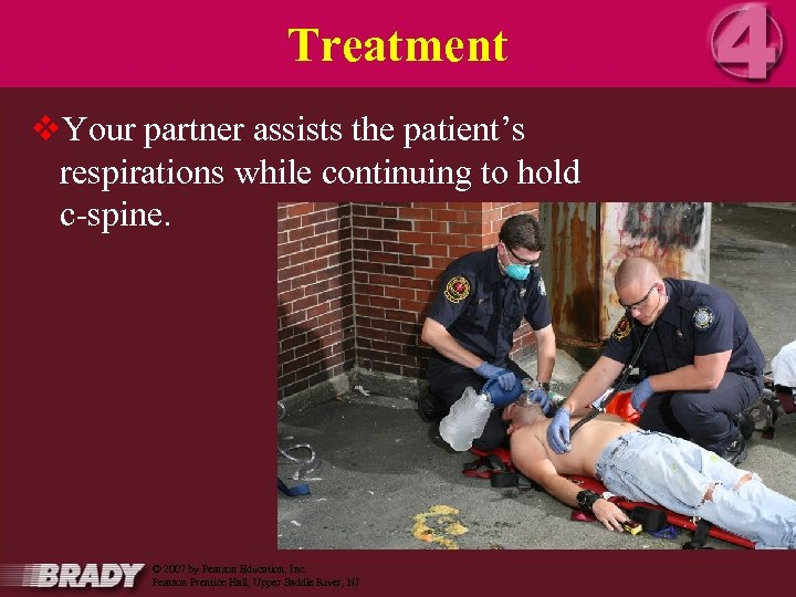 Treatment v. Your partner assists the patient's respirations while continuing to hold c-spine. 16