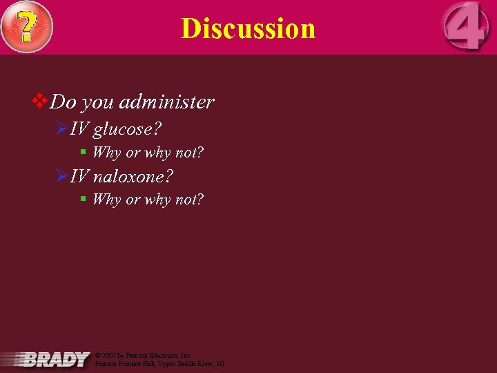 Discussion v. Do you administer ØIV glucose? § Why or why not? ØIV naloxone?