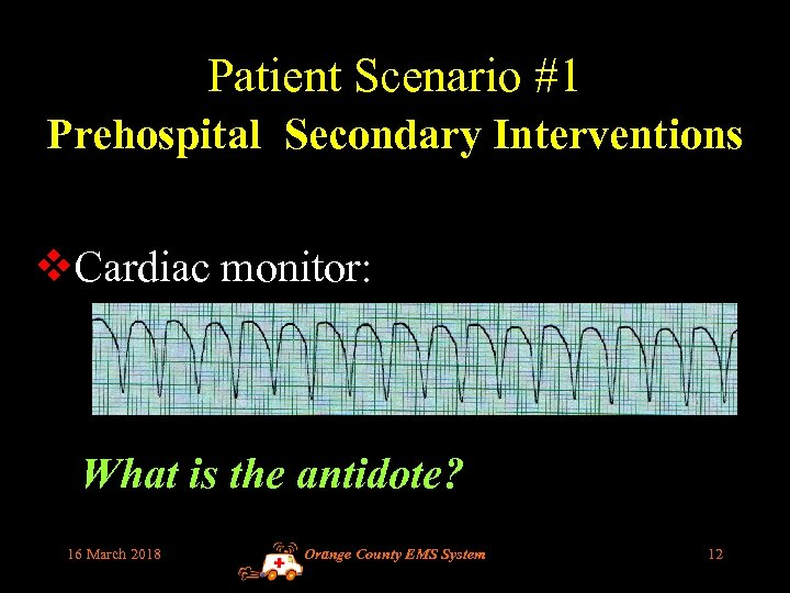 Patient Scenario #1 Prehospital Secondary Interventions v. Cardiac monitor: What is the antidote? 16