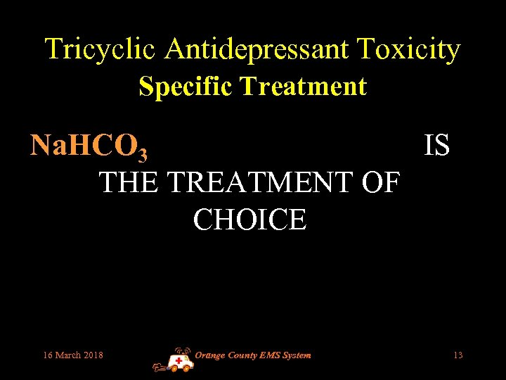 Tricyclic Antidepressant Toxicity Specific Treatment Na. HCO 3 IS THE TREATMENT OF CHOICE 16