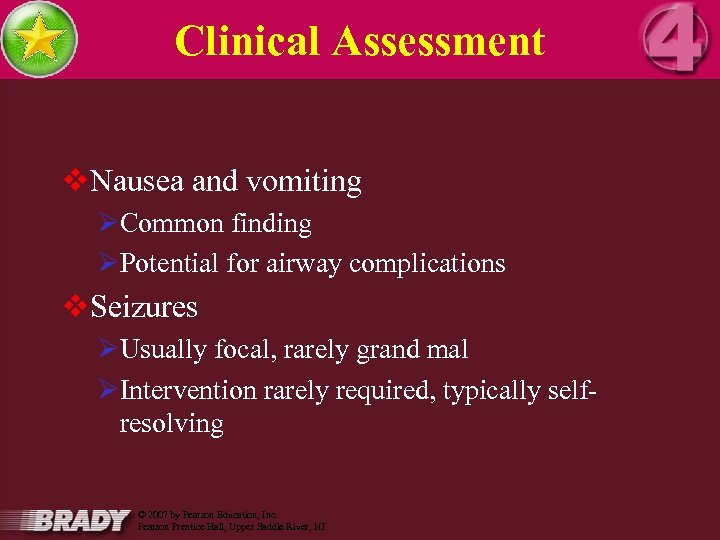 Clinical Assessment v. Nausea and vomiting ØCommon finding ØPotential for airway complications v. Seizures