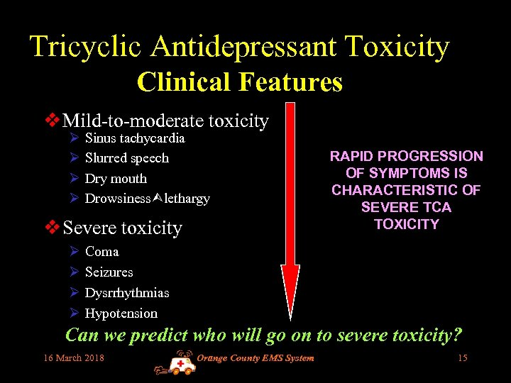 Tricyclic Antidepressant Toxicity Clinical Features v Mild-to-moderate toxicity Ø Ø Sinus tachycardia Slurred speech