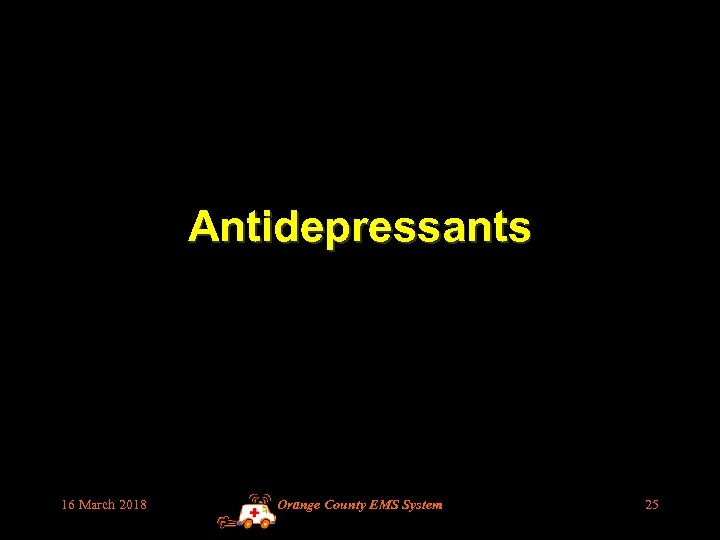 Antidepressants 16 March 2018 Orange County EMS System 25