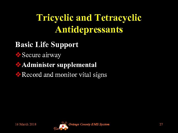 Tricyclic and Tetracyclic Antidepressants Basic Life Support v Secure airway v Administer supplemental oxygen