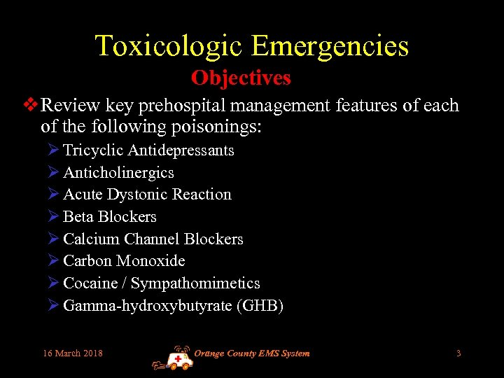 Toxicologic Emergencies Objectives v Review key prehospital management features of each of the following