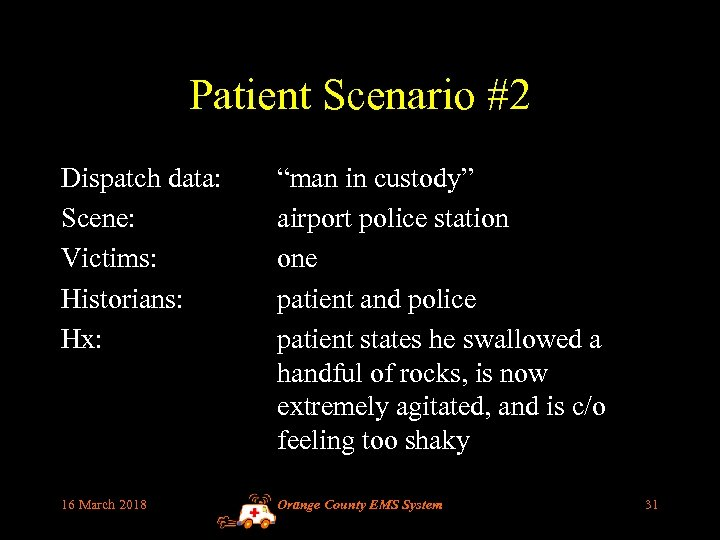 "Patient Scenario #2 Dispatch data: Scene: Victims: Historians: Hx: ""man in custody"" airport police"