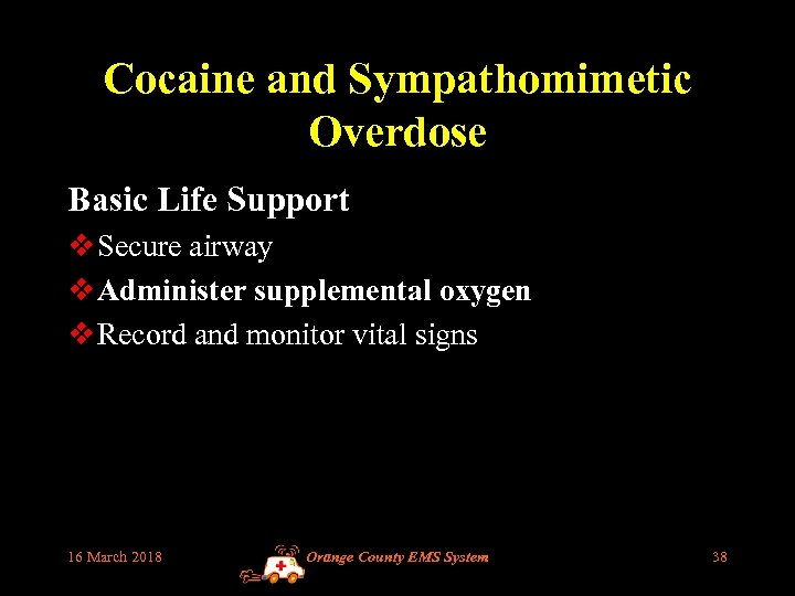 Cocaine and Sympathomimetic Overdose Basic Life Support v Secure airway v Administer supplemental oxygen