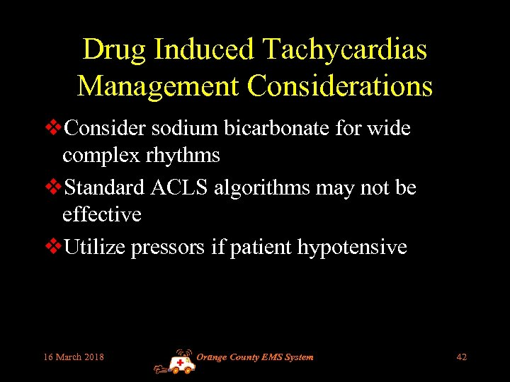 Drug Induced Tachycardias Management Considerations v. Consider sodium bicarbonate for wide complex rhythms v.