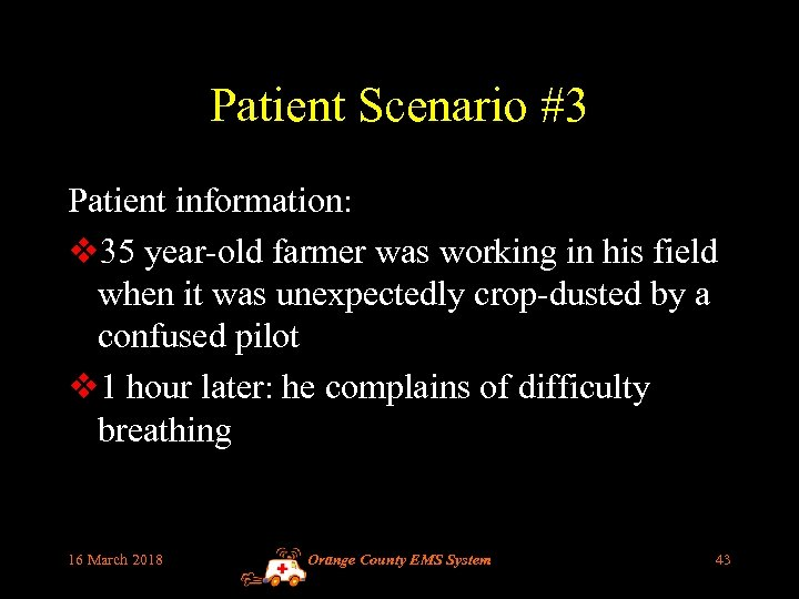 Patient Scenario #3 Patient information: v 35 year-old farmer was working in his field