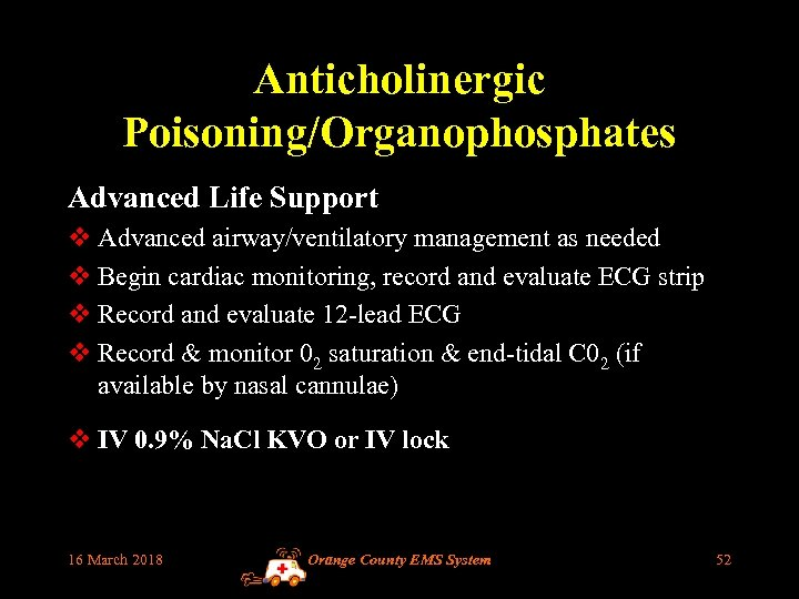 Anticholinergic Poisoning/Organophosphates Advanced Life Support v Advanced airway/ventilatory management as needed v Begin cardiac