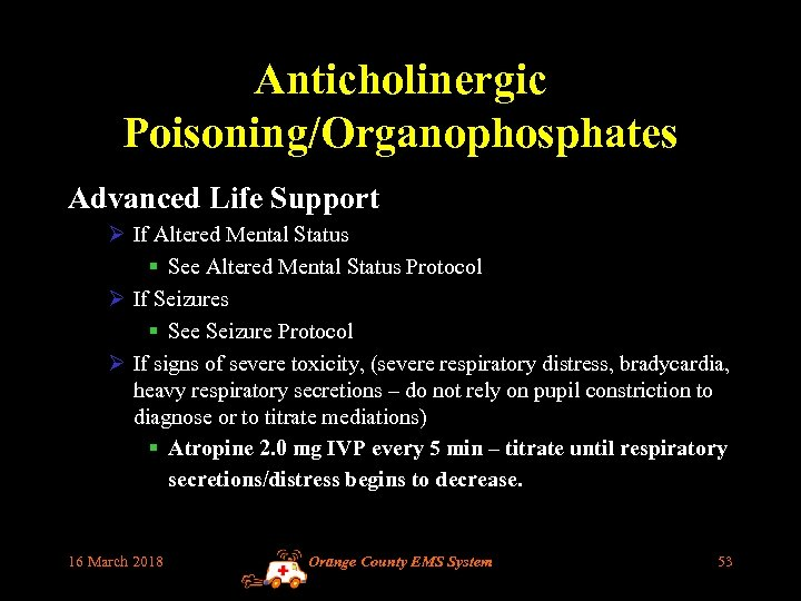 Anticholinergic Poisoning/Organophosphates Advanced Life Support Ø If Altered Mental Status § See Altered Mental