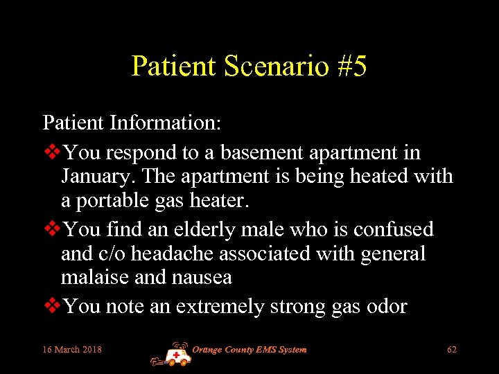 Patient Scenario #5 Patient Information: v. You respond to a basement apartment in January.