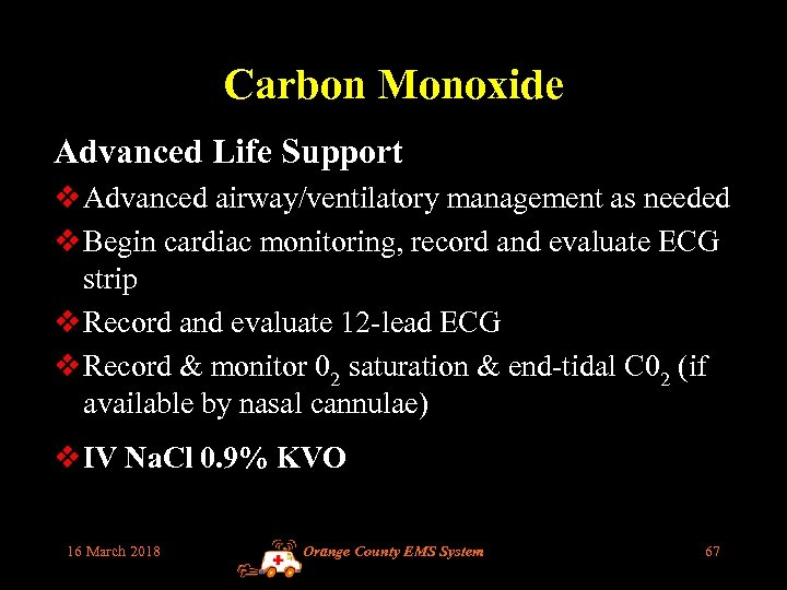 Carbon Monoxide Advanced Life Support v Advanced airway/ventilatory management as needed v Begin cardiac