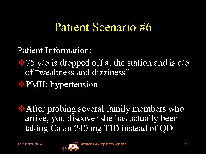 Patient Scenario #6 Patient Information: v 75 y/o is dropped off at the station