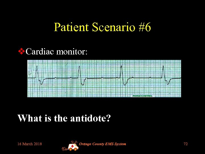 Patient Scenario #6 v. Cardiac monitor: What is the antidote? 16 March 2018 Orange