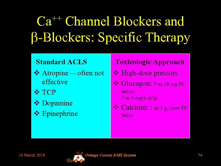 Ca++ Channel Blockers and -Blockers: Specific Therapy Standard ACLS Toxicologic Approach v Atropine —