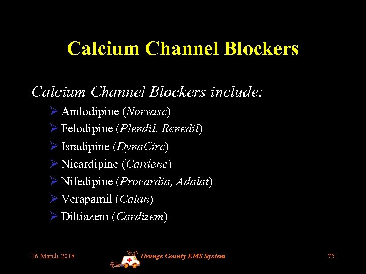 Calcium Channel Blockers include: Ø Amlodipine (Norvasc) Ø Felodipine (Plendil, Renedil) Ø Isradipine (Dyna.
