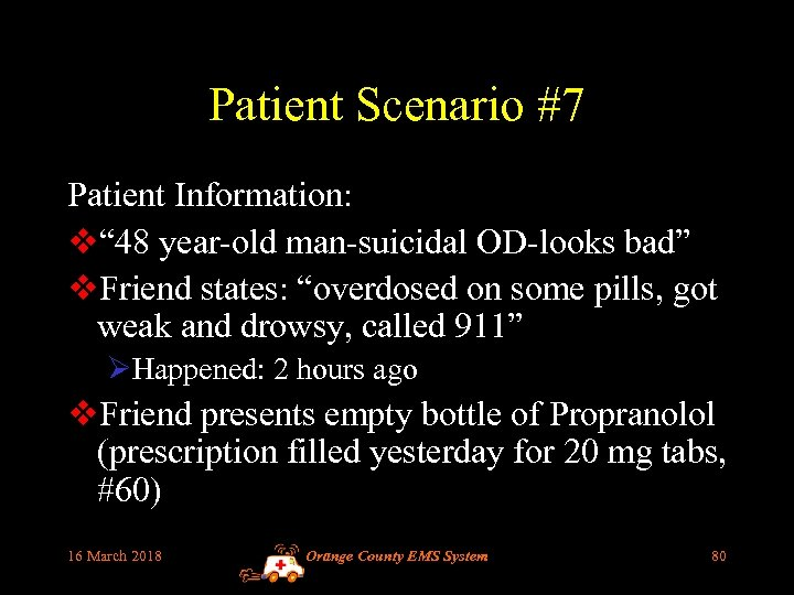 "Patient Scenario #7 Patient Information: v"" 48 year-old man-suicidal OD-looks bad"" v. Friend states:"