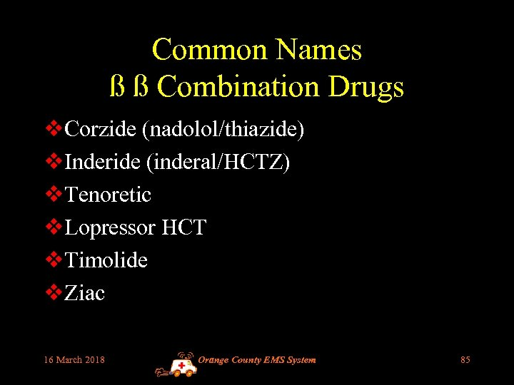 Common Names ß ß Combination Drugs v. Corzide (nadolol/thiazide) v. Inderide (inderal/HCTZ) v. Tenoretic