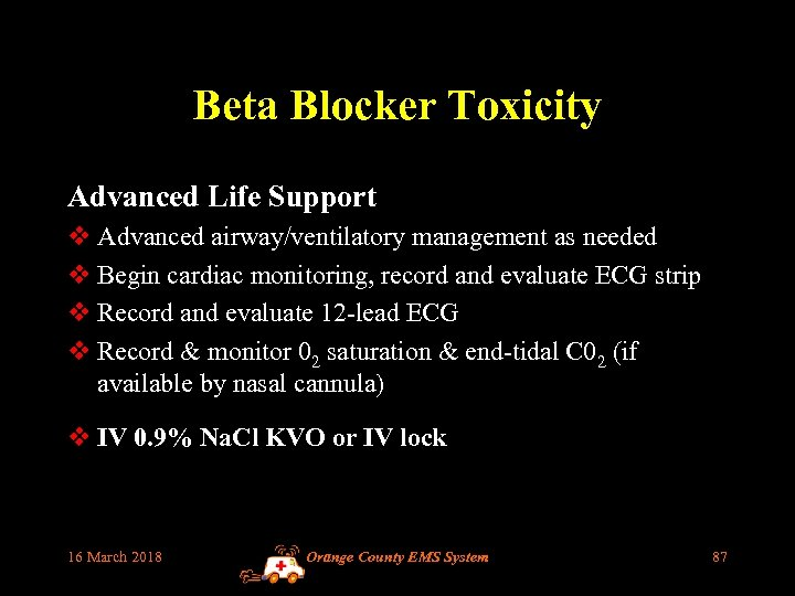 Beta Blocker Toxicity Advanced Life Support v Advanced airway/ventilatory management as needed v Begin