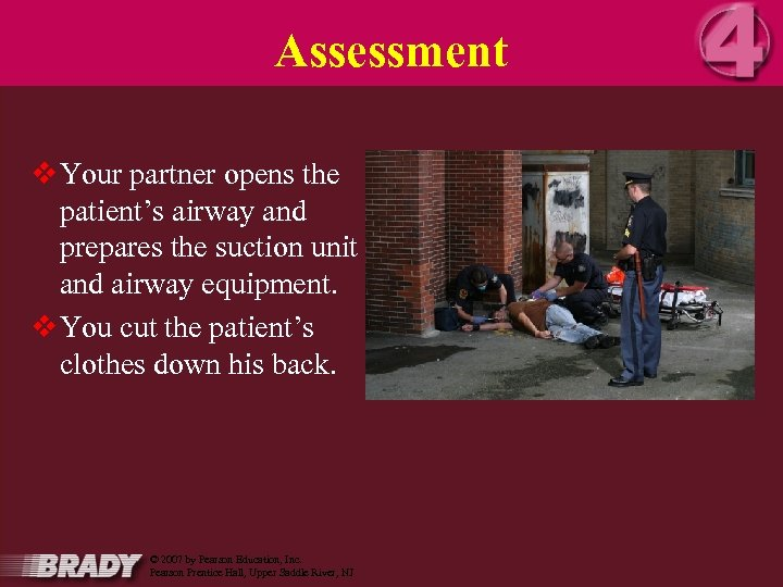 Assessment v Your partner opens the patient's airway and prepares the suction unit and