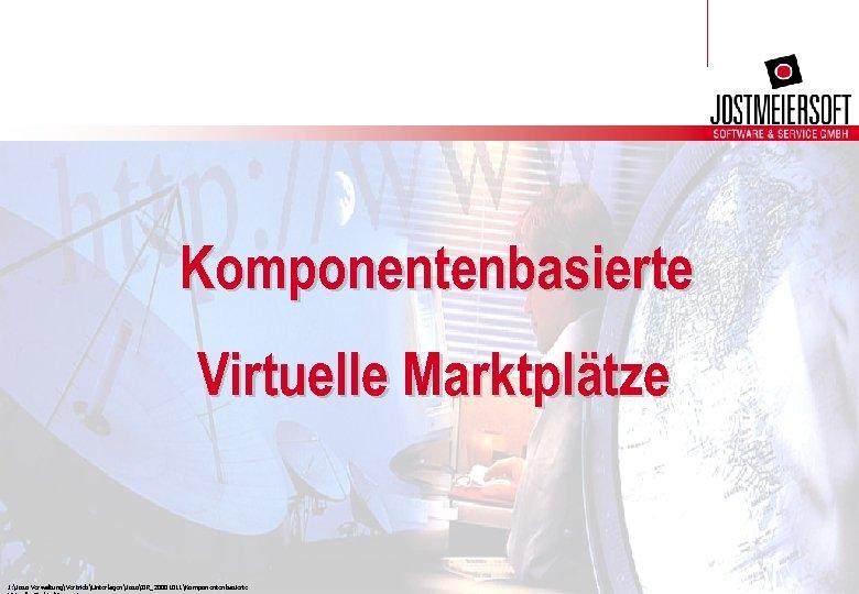 Komponentenbasierte Virtuelle Marktplätze J: Joso VerwaltungVertriebUnterlagenJosoIIR_20001011Komponentenbasierte
