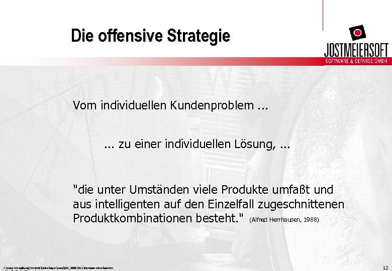 Die offensive Strategie Vom individuellen Kundenproblem. . . zu einer individuellen Lösung, . .