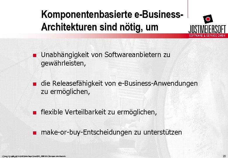 Komponentenbasierte e-Business. Architekturen sind nötig, um. Unabhängigkeit von Softwareanbietern zu gewährleisten, . die Releasefähigkeit