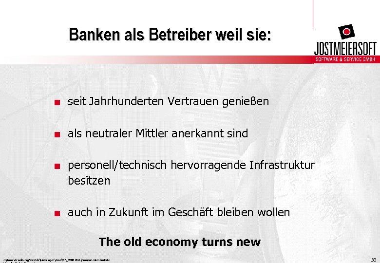 Banken als Betreiber weil sie: . seit Jahrhunderten Vertrauen genießen. als neutraler Mittler anerkannt