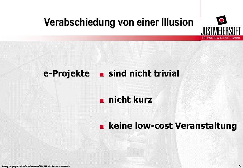 Verabschiedung von einer Illusion e-Projekte . sind nicht trivial. nicht kurz. keine low-cost Veranstaltung