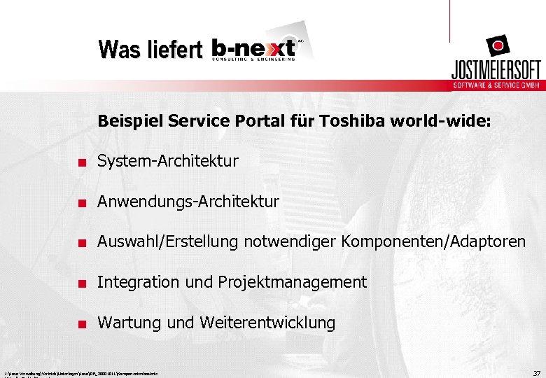 Was liefert Beispiel Service Portal für Toshiba world-wide: . System-Architektur. Anwendungs-Architektur. Auswahl/Erstellung notwendiger Komponenten/Adaptoren.