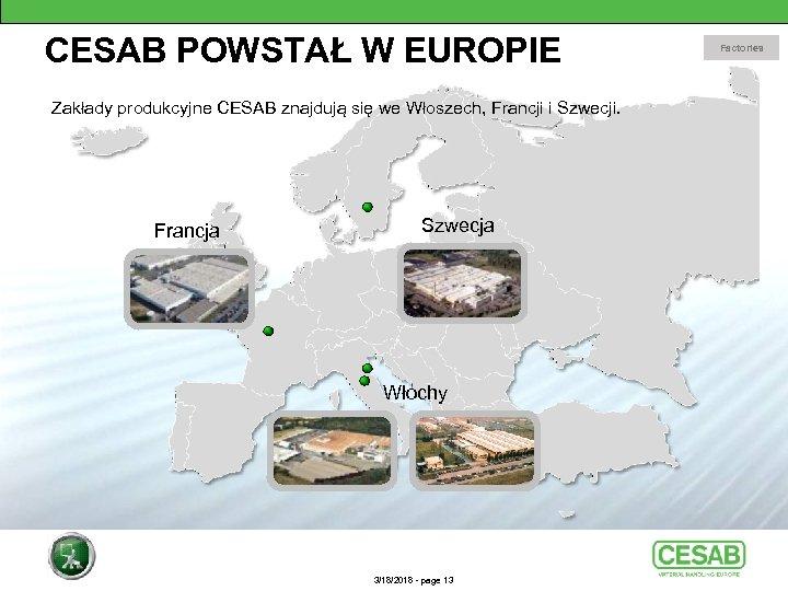 CESAB POWSTAŁ W EUROPIE Zakłady produkcyjne CESAB znajdują się we Włoszech, Francji i Szwecji.