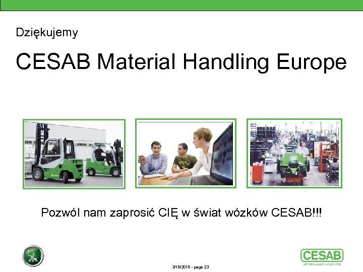 Dziękujemy CESAB Material Handling Europe Pozwól nam zaprosić CIĘ w świat wózków CESAB!!! 3/18/2018