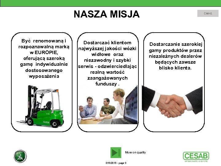 NASZA MISJA Być renomowaną i rozpoznawalną marką w EUROPIE, oferującą szeroką gamę indywidualnie dostosowanego