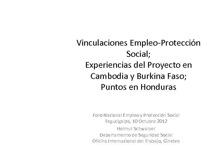 Vinculaciones Empleo-Protección Social; Experiencias del Proyecto en Cambodia y Burkina Faso; Puntos en Honduras