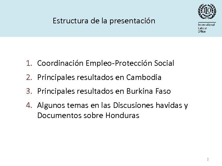 Estructura de la presentación 1. Coordinación Empleo-Protección Social 2. Principales resultados en Cambodia 3.