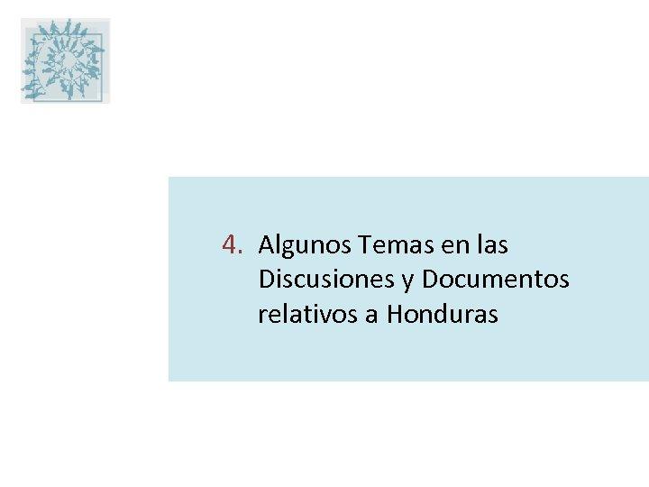 4. Algunos Temas en las Discusiones y Documentos relativos a Honduras