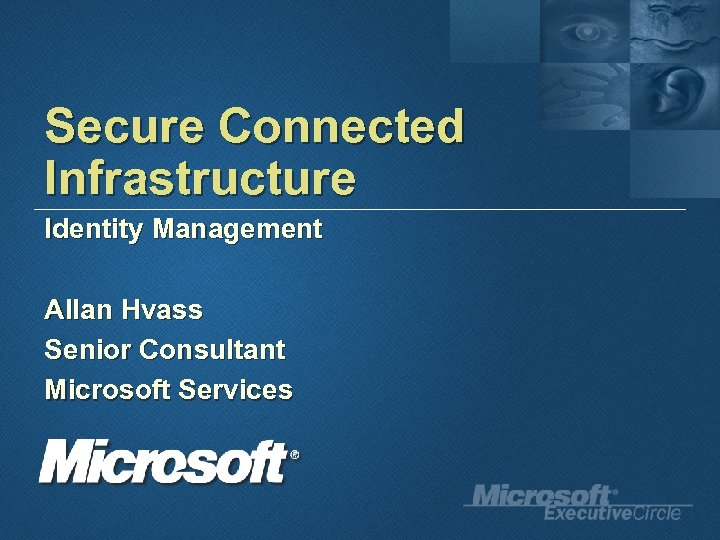 Secure Connected Infrastructure Identity Management Allan Hvass Senior Consultant Microsoft Services