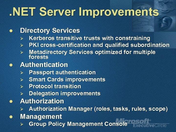 . NET Server Improvements l Directory Services Ø Ø Ø l Authentication Ø Ø